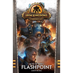 Iron Kingdoms Chronicles - Acts of War 01: Flashpoint