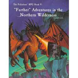 "The Palladium RPG Book V: ""Further"" Adventures in the Northern Wilderness"