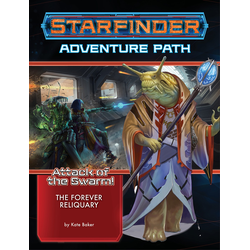 Starfinder Adventure Path: The Forever Reliquary (Attack of the Swarm! 4)