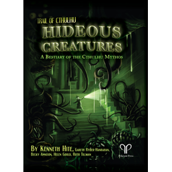Trail of Cthulhu: Hideous Creatures - A Bestiary of the Cthulhu Mythos