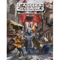 Castles & Crusades: Beneth the Black Moon