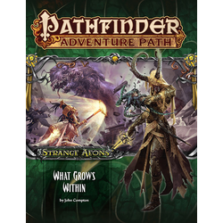 Pathfinder Adventure Path: What Grows Within (Strange Aeons 5)