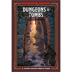 A Young Adventurer's Guide to D&D: Dungeons & Tombs